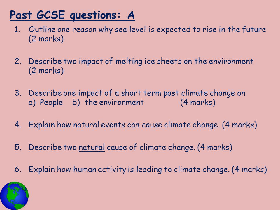 Past GCSE questions: A Outline one reason why sea level is expected to rise in the future (2 marks)
