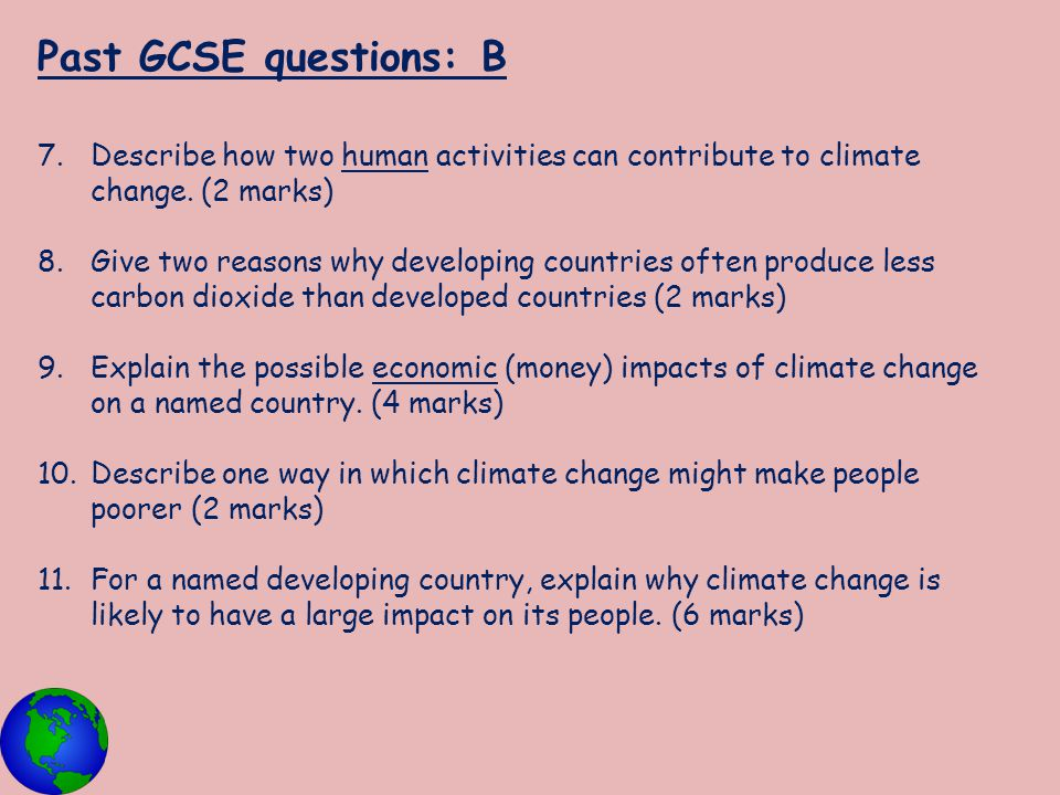 Past GCSE questions: B Describe how two human activities can contribute to climate change. (2 marks)