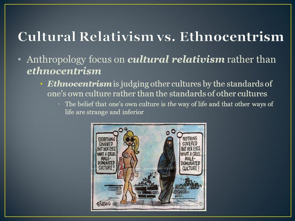 Cultural Relativism vs. Ethnocentrism