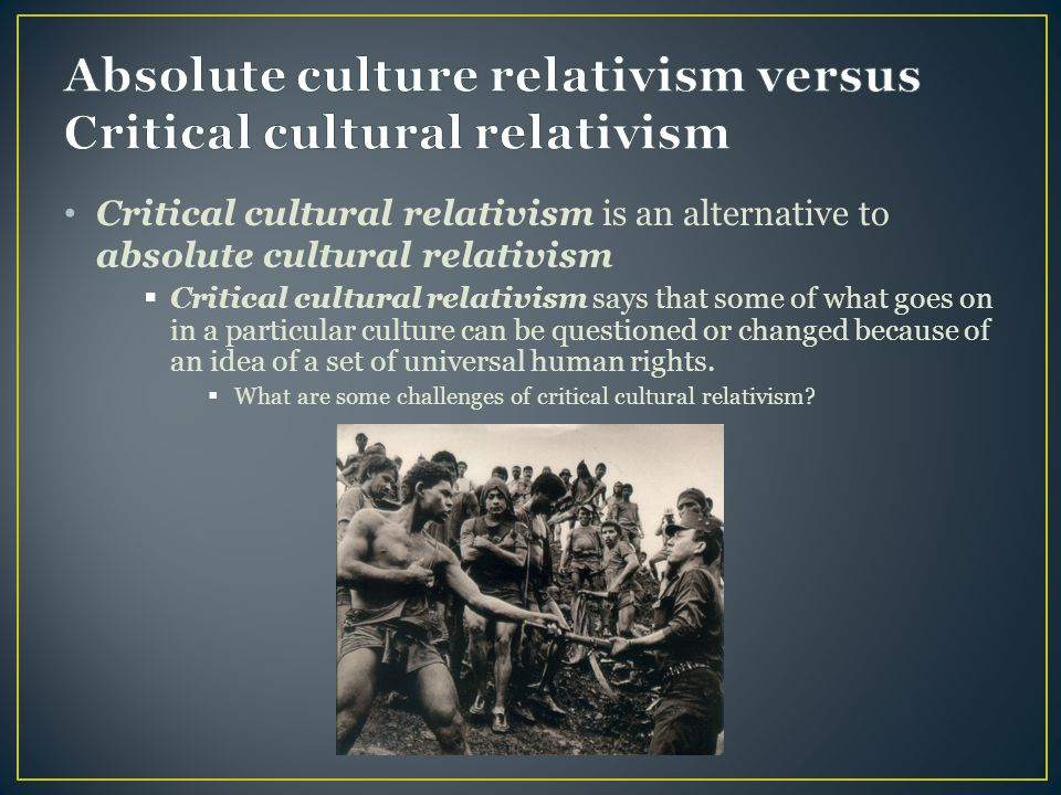 understanding the idea behind cultural relativism De ning relativism i ethical relativism is the view that the rightness or i one central idea behind cultural relativism is the with and understand best.