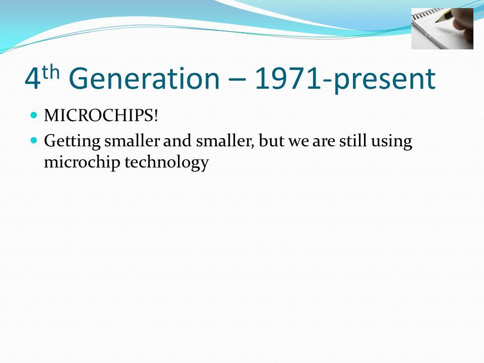 4th Generation – 1971-present