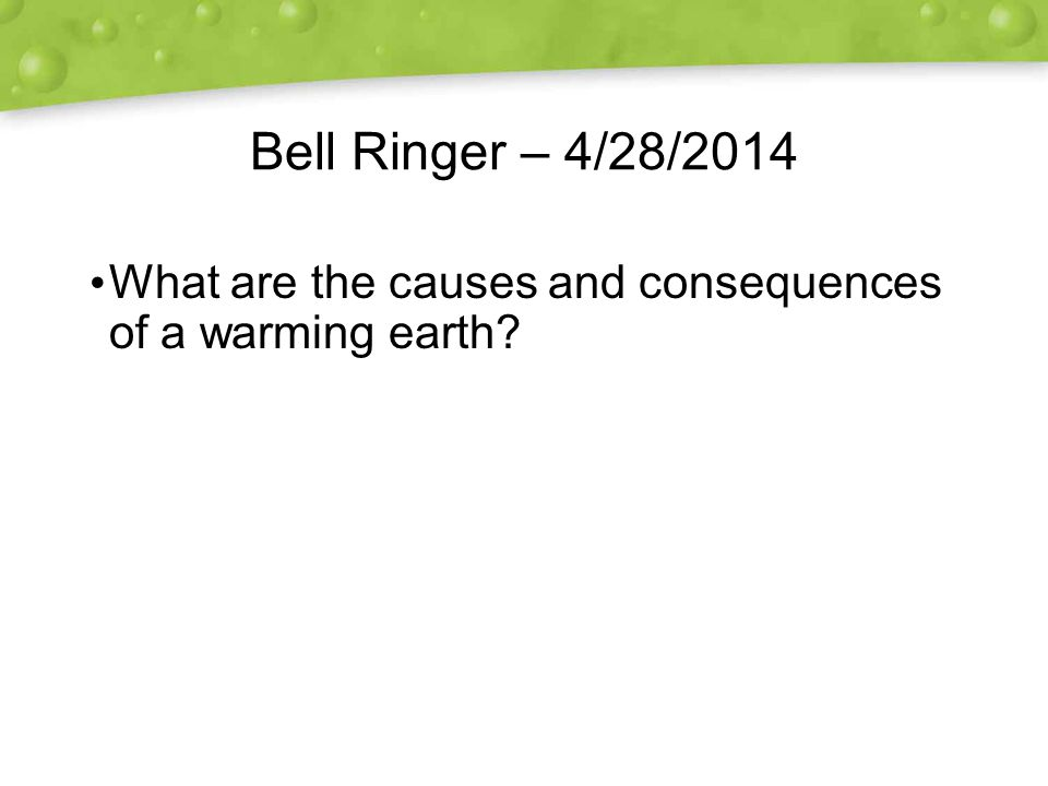 Bell Ringer – 4/28/2014 What are the causes and consequences of a warming earth
