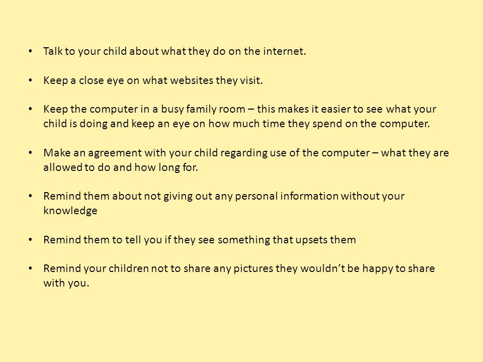 Talk to your child about what they do on the internet.