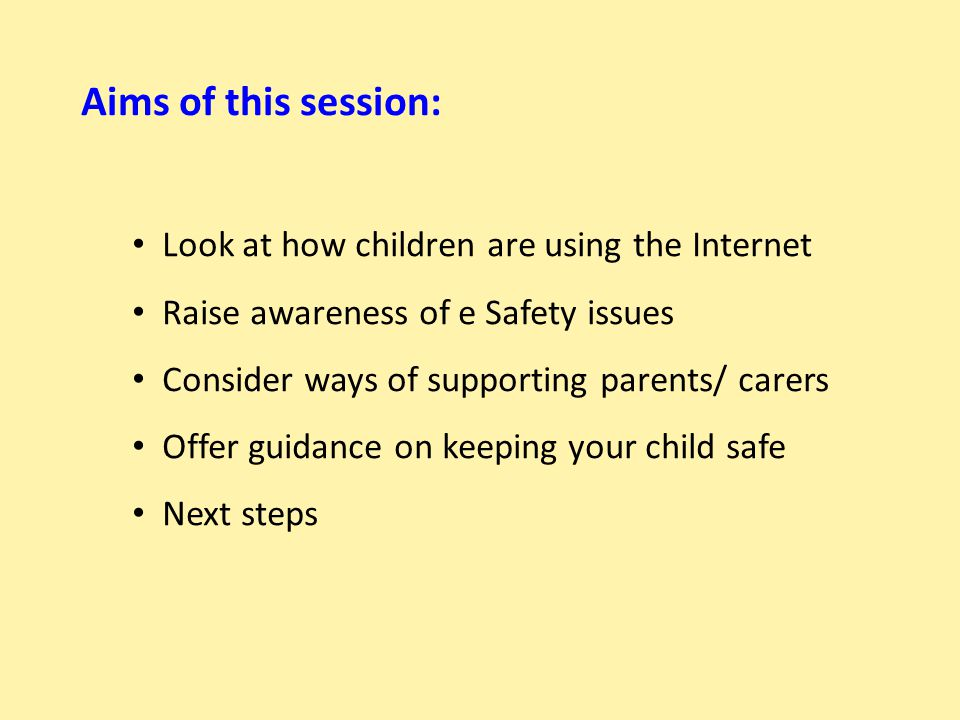 Aims of this session: Look at how children are using the Internet