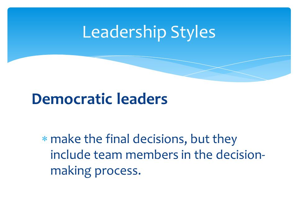 Leadership Styles Democratic leaders
