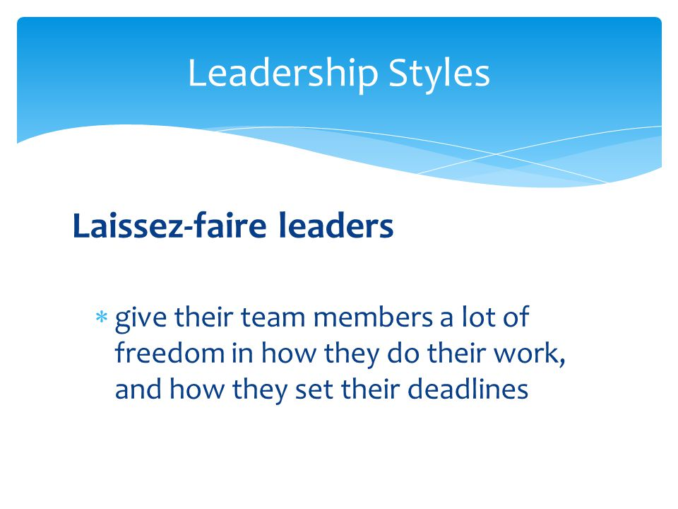 Leadership Styles Laissez-faire leaders