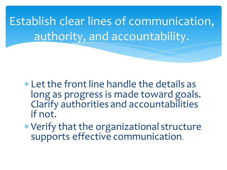 Establish clear lines of communication, authority, and accountability.