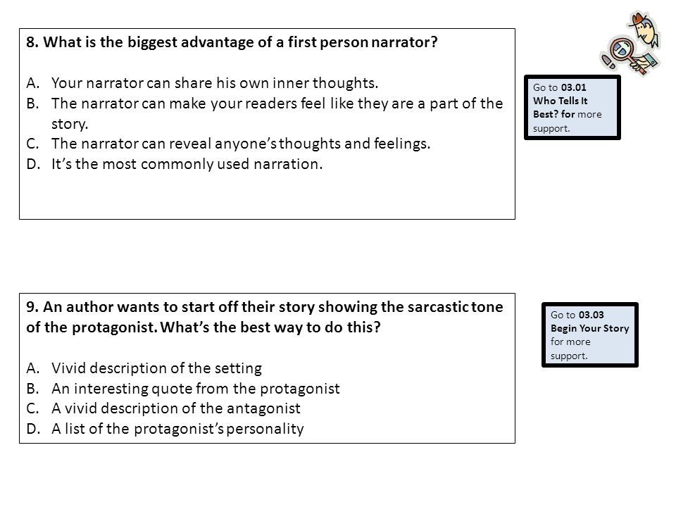 8. What is the biggest advantage of a first person narrator