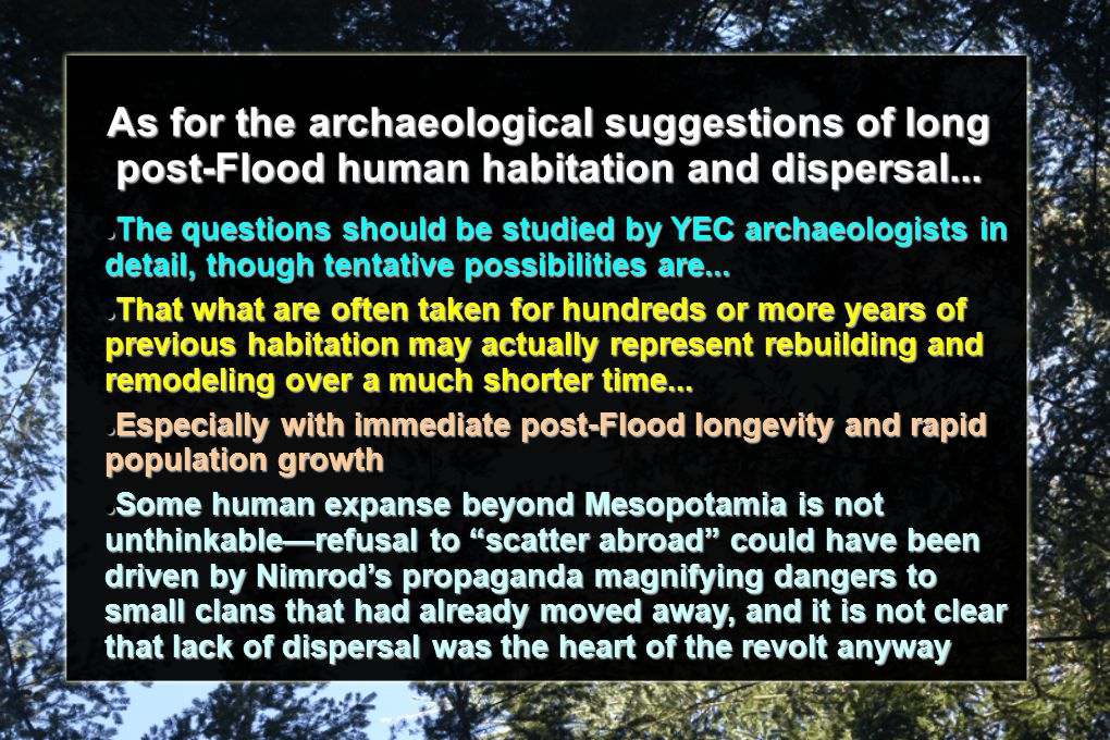 As for the archaeological suggestions of long post-Flood human habitation and dispersal...