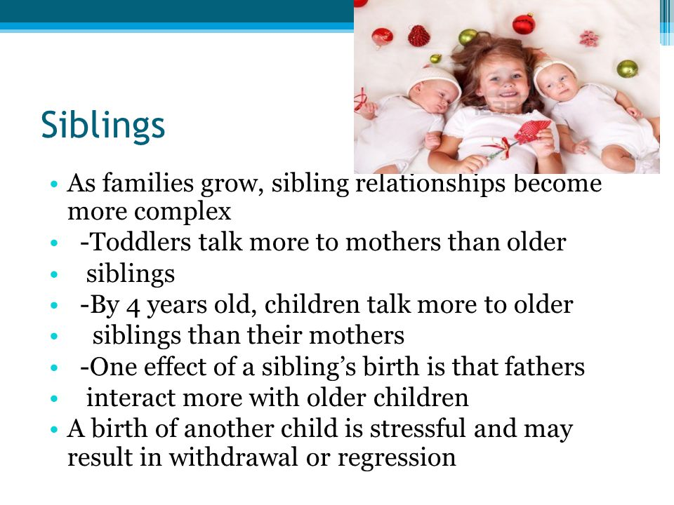 Siblings As families grow, sibling relationships become more complex