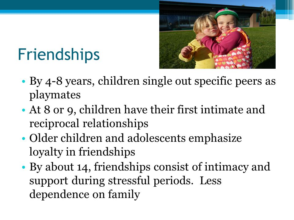 Friendships By 4-8 years, children single out specific peers as playmates.