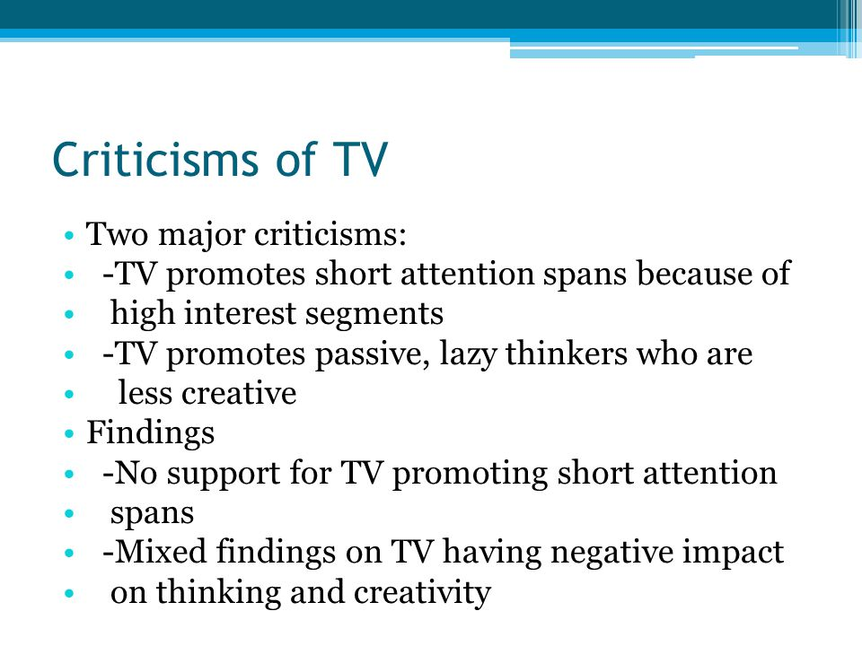 Criticisms of TV Two major criticisms: