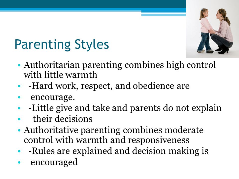 Parenting Styles Authoritarian parenting combines high control with little warmth. -Hard work, respect, and obedience are.