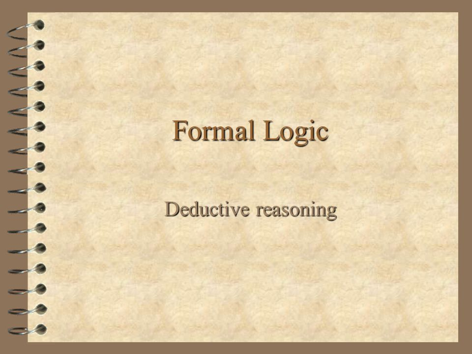 Formal Logic Deductive reasoning