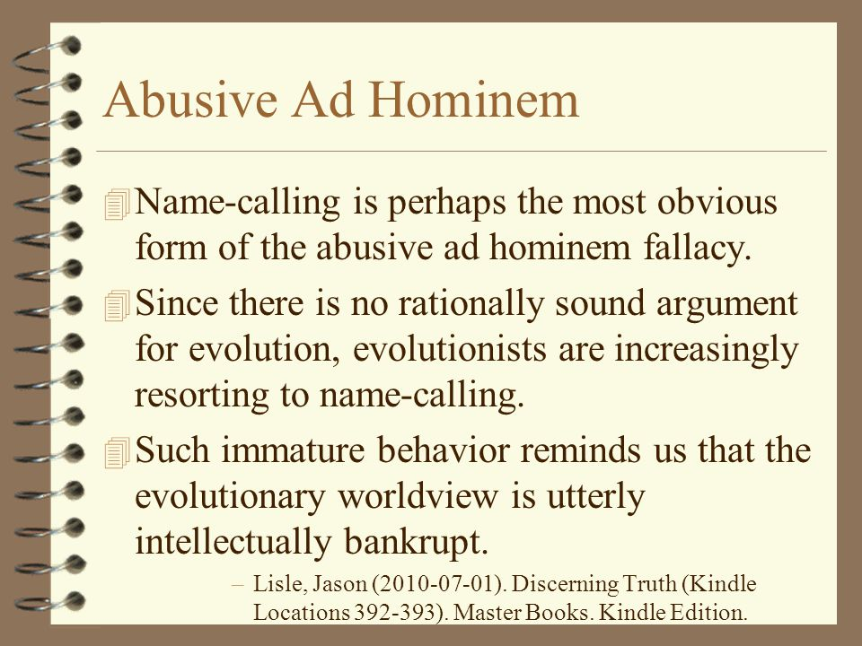 Abusive Ad Hominem Name-calling is perhaps the most obvious form of the abusive ad hominem fallacy.