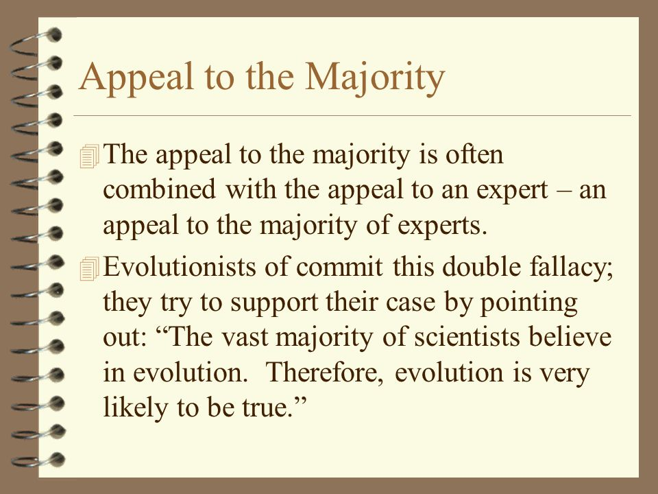 Appeal to the Majority The appeal to the majority is often combined with the appeal to an expert – an appeal to the majority of experts.