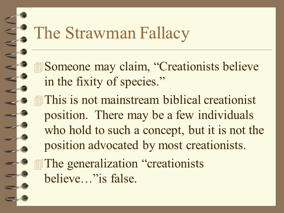 The Strawman Fallacy Someone may claim, Creationists believe in the fixity of species.