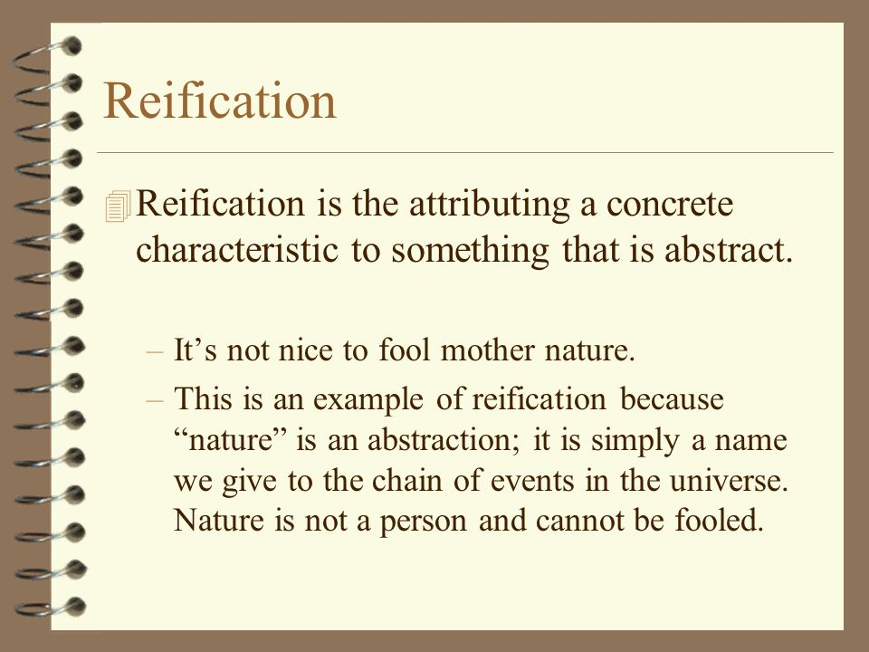 Reification Reification is the attributing a concrete characteristic to something that is abstract.