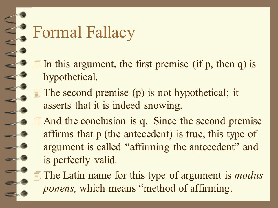 Formal Fallacy In this argument, the first premise (if p, then q) is hypothetical.