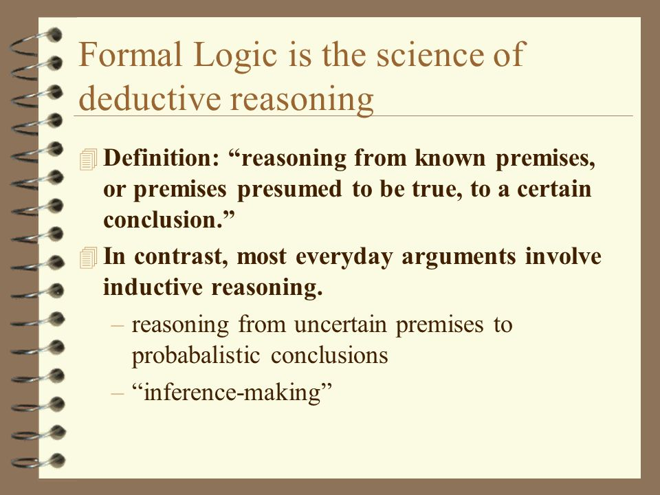 Formal Logic is the science of deductive reasoning