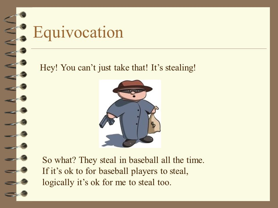 Equivocation Hey! You can't just take that! It's stealing!