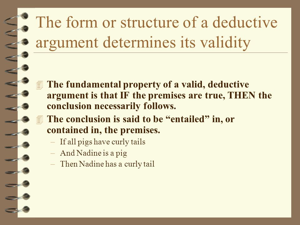 The form or structure of a deductive argument determines its validity