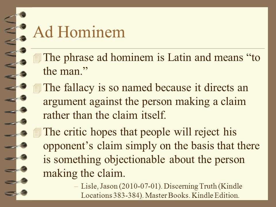 Ad Hominem The phrase ad hominem is Latin and means to the man.