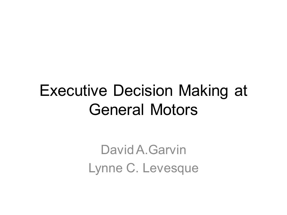 executive decision making at general motors harvard business Executive decision making at general motors case solution the senior decision-making body of the company harvard business school.