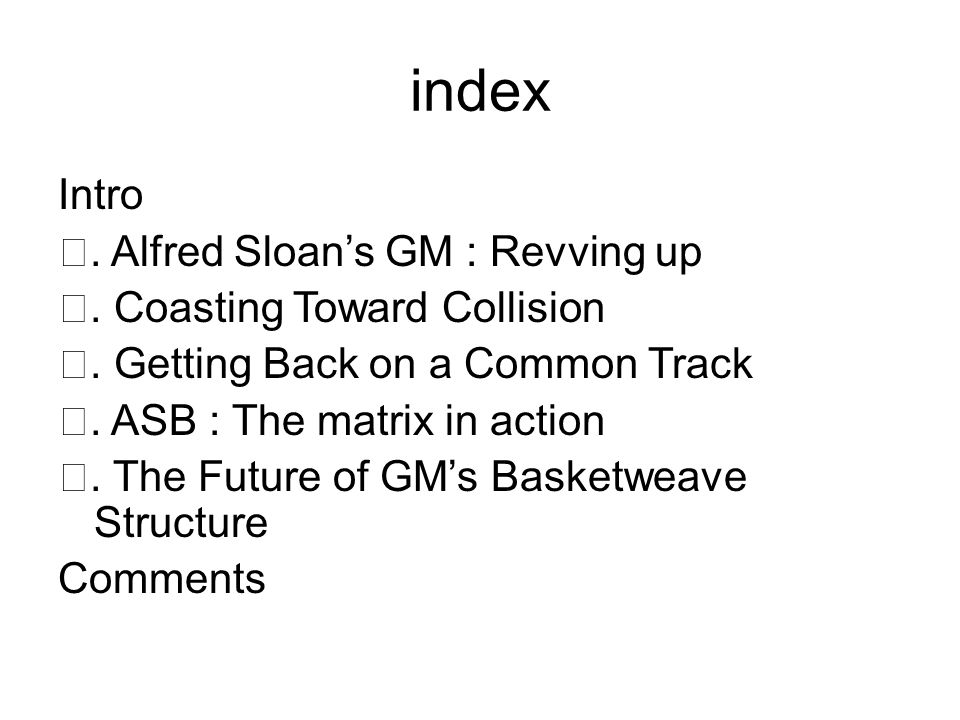 index Intro Ⅰ. Alfred Sloan's GM : Revving up