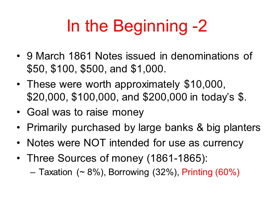 In the Beginning -2 9 March 1861 Notes issued in denominations of $50, $100, $500, and $1,000.