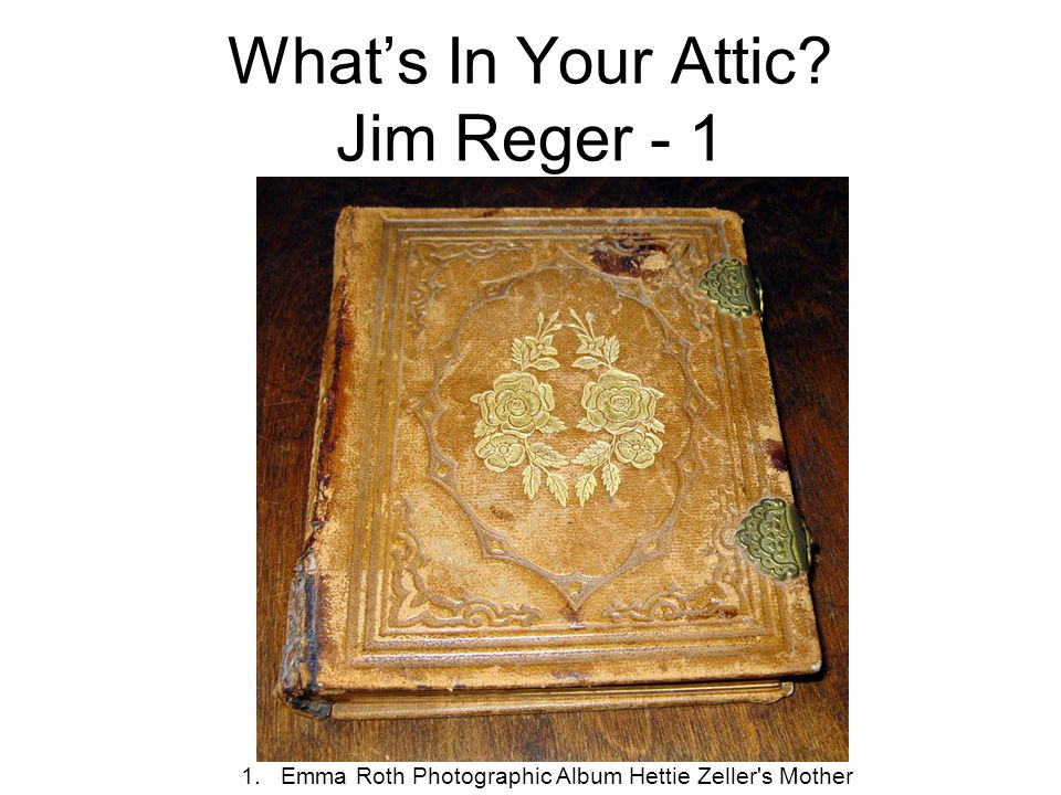 What's In Your Attic Jim Reger - 1
