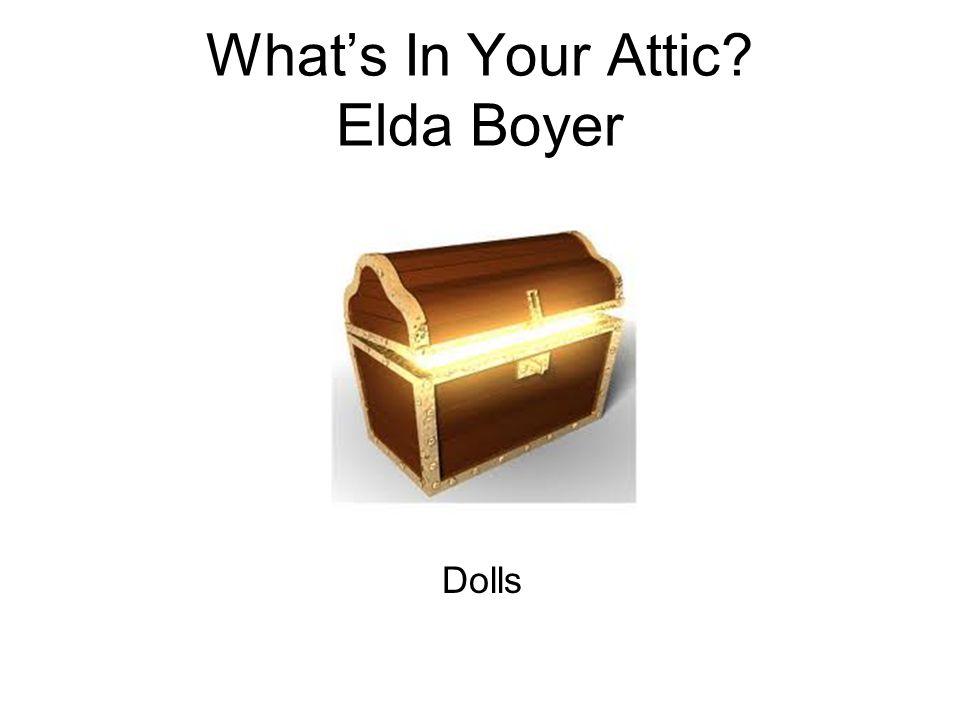 What's In Your Attic Elda Boyer