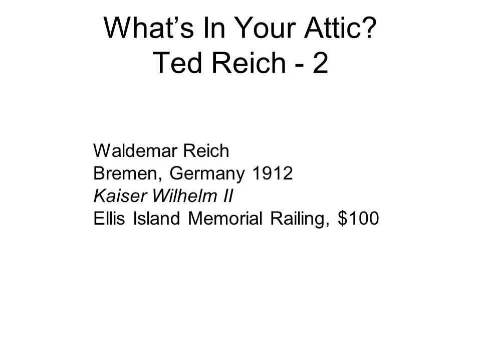 What's In Your Attic Ted Reich - 2
