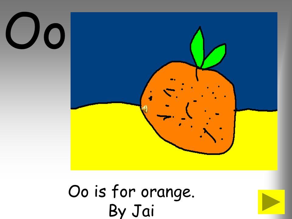 Oo Oo is for orange. By Jai