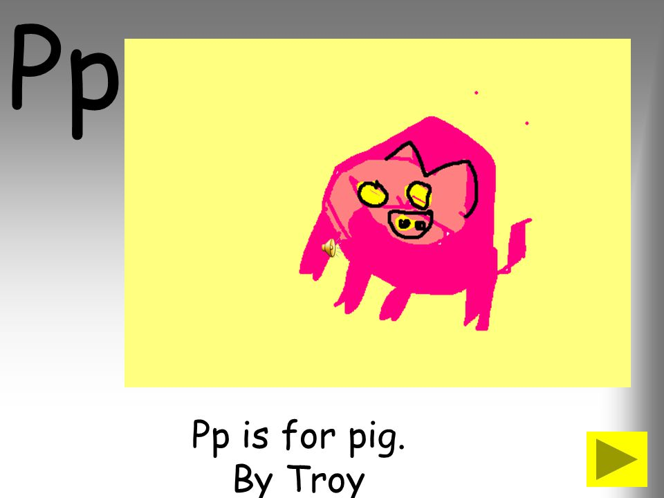 Pp Pp is for pig. By Troy