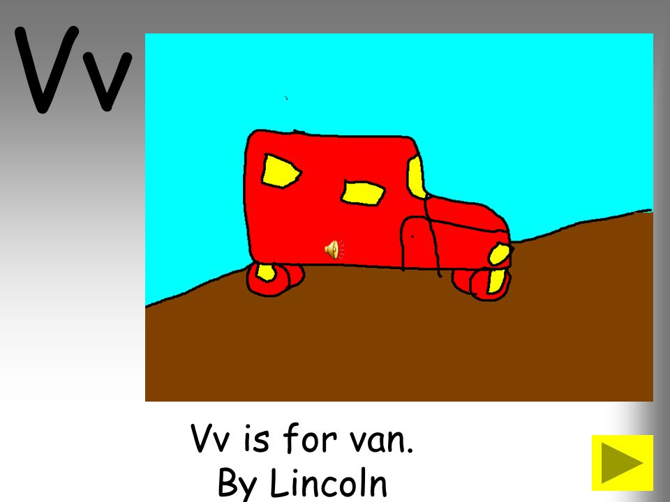 Vv Vv is for van. By Lincoln