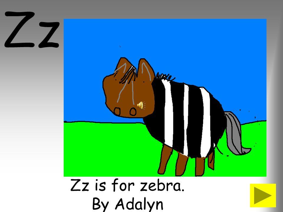 Zz is for zebra. By Adalyn
