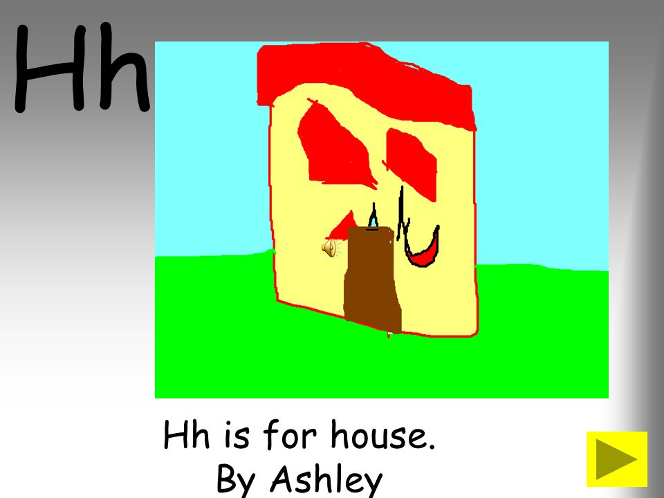 Hh is for house. By Ashley
