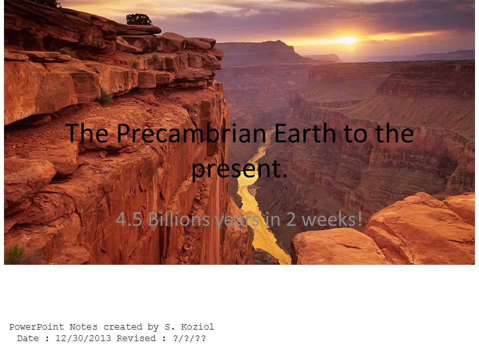 The Precambrian Earth to the present.