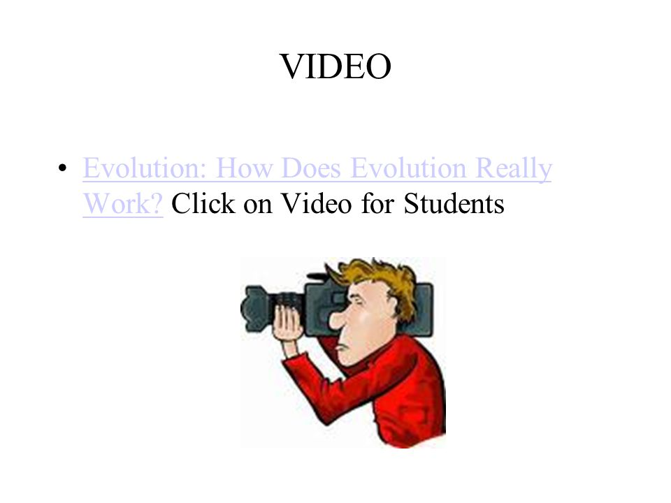 VIDEO Evolution: How Does Evolution Really Work Click on Video for Students