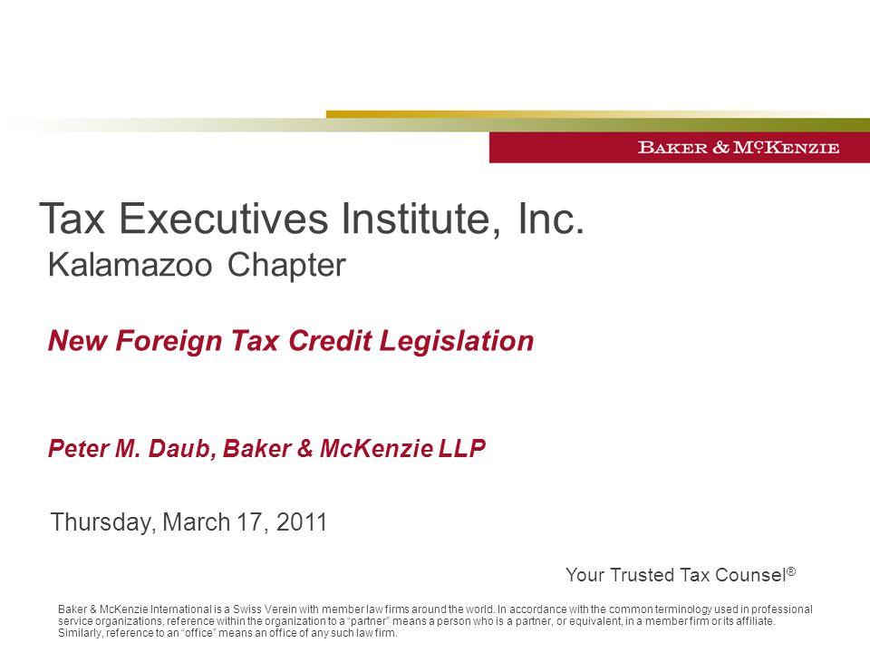 New Foreign Tax Credit Legislation Peter M. Daub, Baker & McKenzie LLP