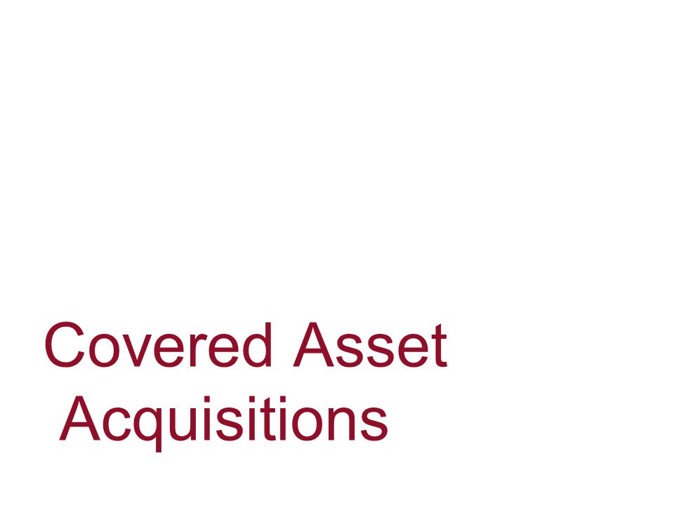 Covered Asset Acquisitions