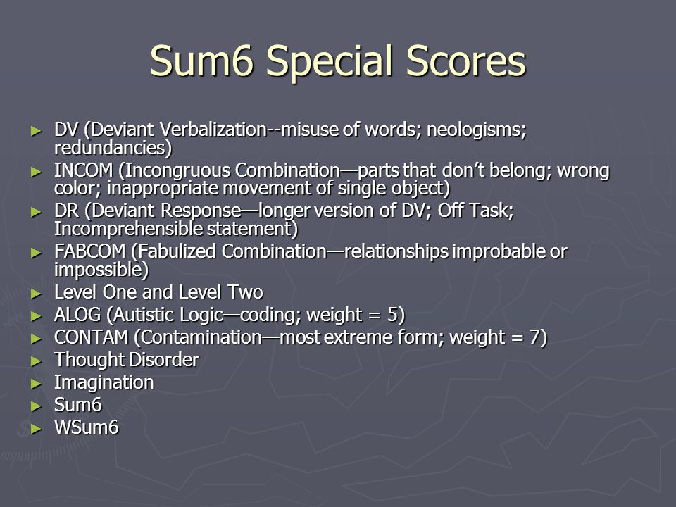 Sum6 Special Scores DV (Deviant Verbalization--misuse of words; neologisms; redundancies)
