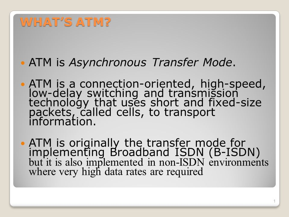 WHAT'S ATM ATM is Asynchronous Transfer Mode.