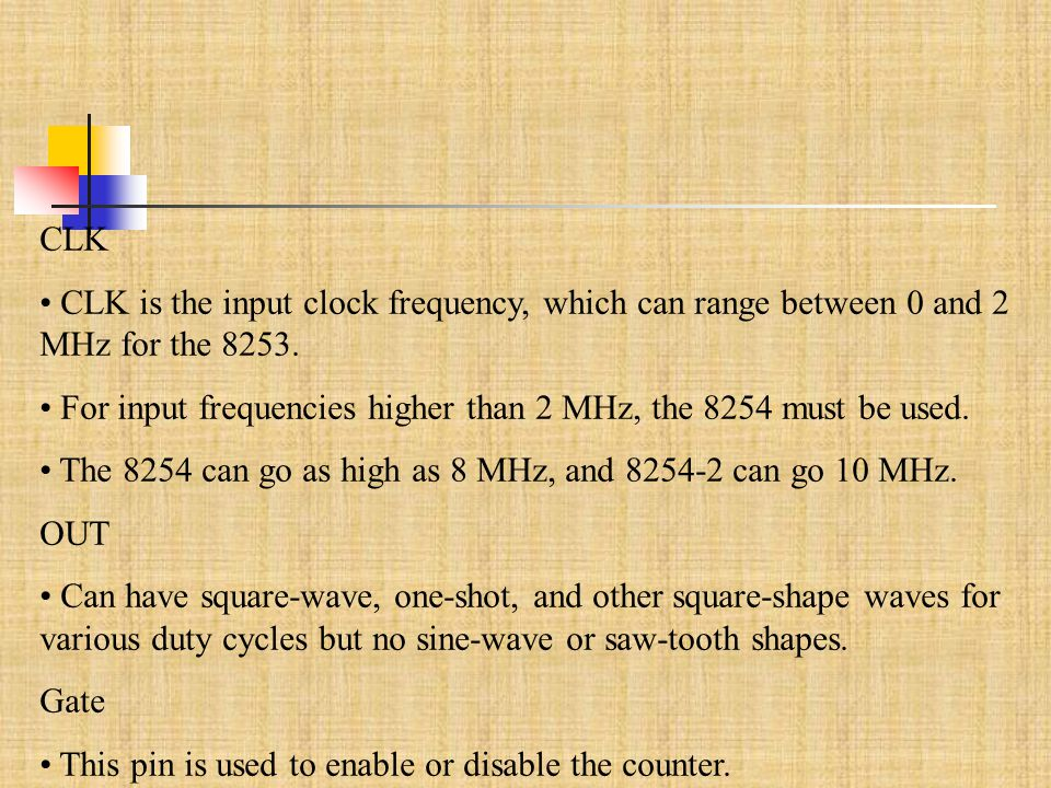CLK CLK is the input clock frequency, which can range between 0 and 2 MHz for the 8253.