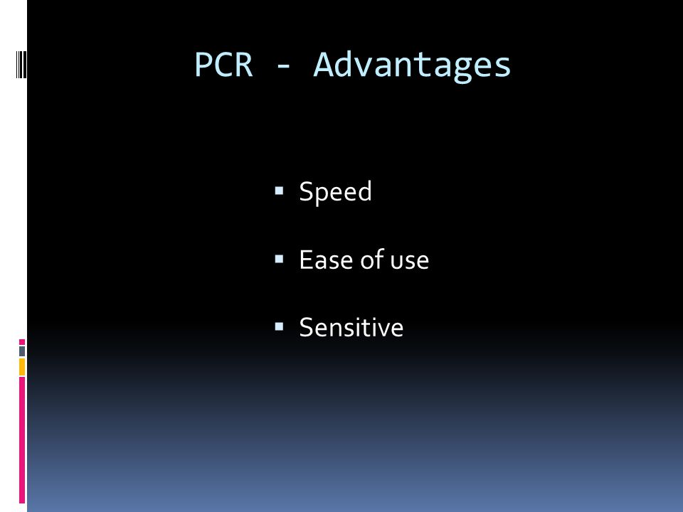 PCR - Advantages Speed Ease of use Sensitive 20