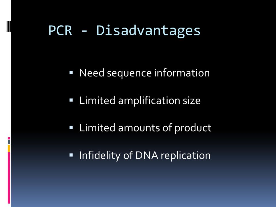 PCR - Disadvantages Need sequence information