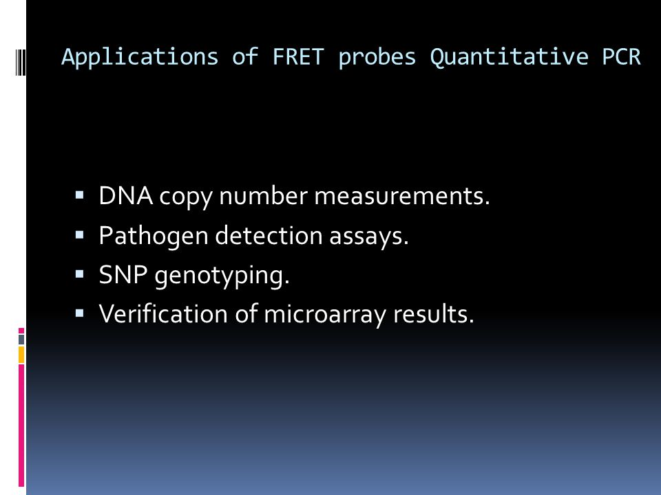 Applications of FRET probes Quantitative PCR