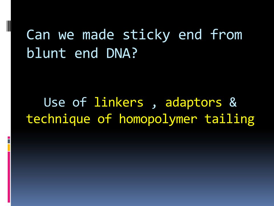 Use of linkers , adaptors & technique of homopolymer tailing