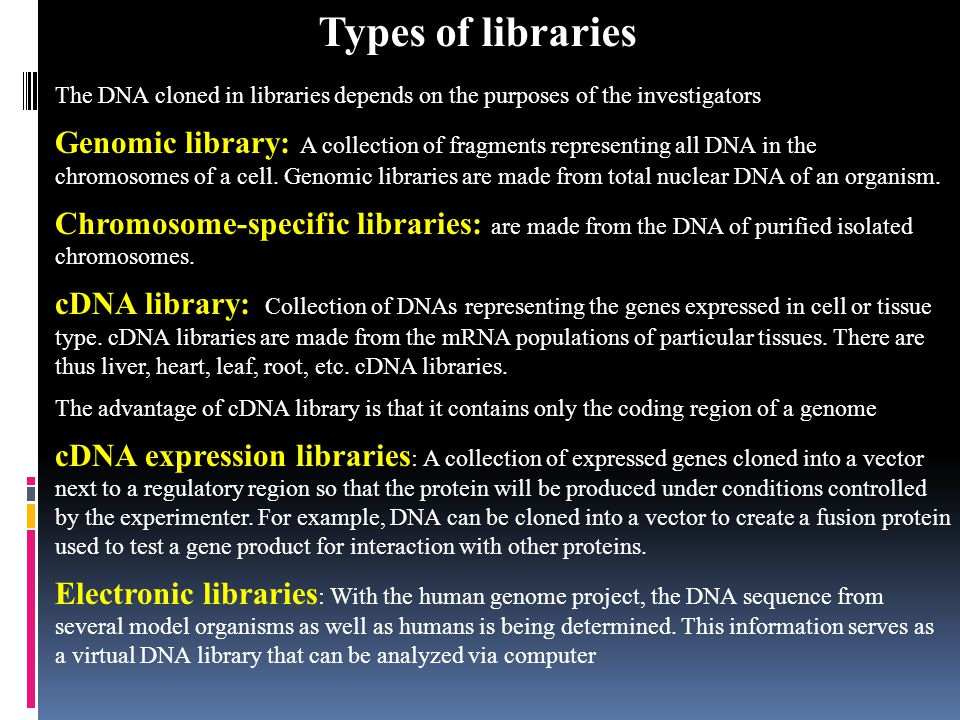 Types of libraries The DNA cloned in libraries depends on the purposes of the investigators.
